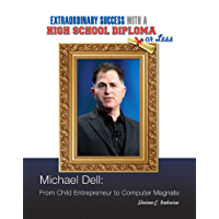Michael Dell: From Child Entrepreneur to Computer Magnate (Extraordinary Success with a High School)