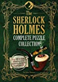 The Sherlock Holmes Complete Puzzle Collection: Over 200 Devilishly Difficult Mysteries Inspired by the World's Greatest Detective (Puzzle Books)