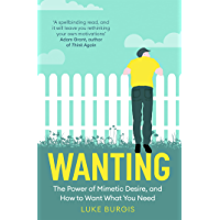 Wanting: The Power of Mimetic Desire, and How to Want What You Need