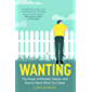Wanting: The Power of Mimetic Desire, and How to Want What You Need (English Edition)