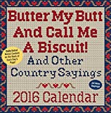 img - for Butter My Butt And Call Me A Biscuit! 2016 Day-to-Day Calendar: And Other Country Sayings book / textbook / text book