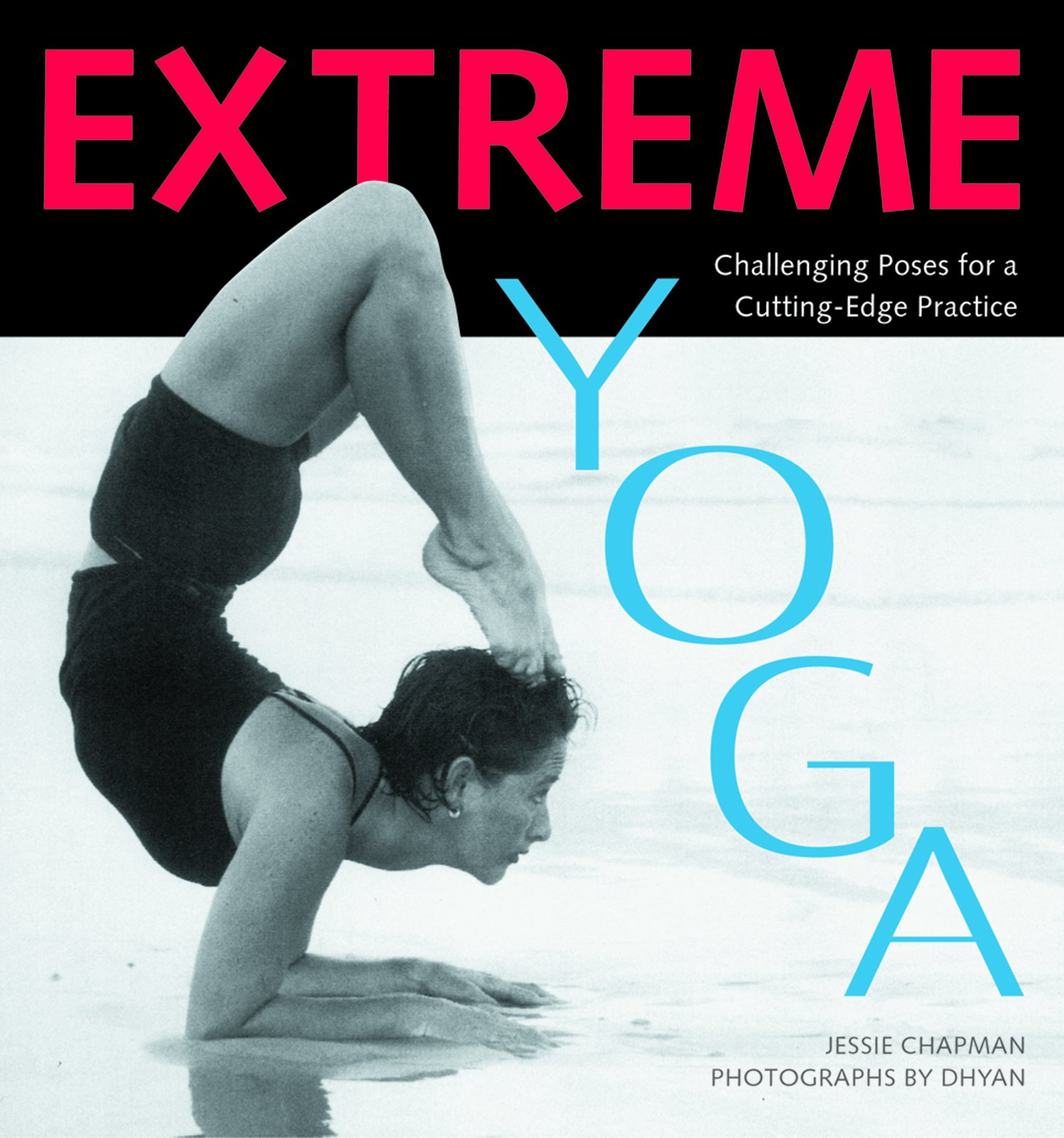 Read Online Extreme Yoga: Challenging Poses for a Cutting-Edge Practice PDF