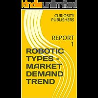 ROBOTIC TYPES – MARKET DEMAND TREND: REPORT 1