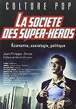La Societé des Super-Heros Economie Sociologie Politique