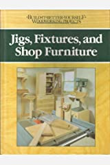 Jigs, Fixtures, and Shop Furniture (Build-It-Better-Woodworking Projects) Hardcover