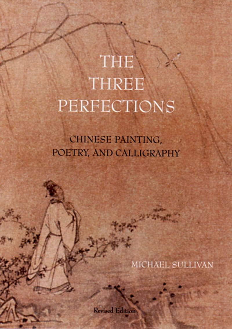 The Three Perfections: Chinese Painting, Poetry, and Calligraphy