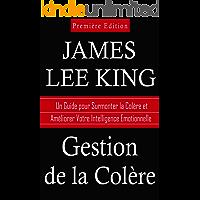 Gestion de la Colère: Un Guide pour Surmonter la Colère et Améliorer Votre Intelligence Emotionnelle (French Edition)