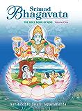 Srimad Bhagavata: THE HOLY BOOK OF GOD Volume One