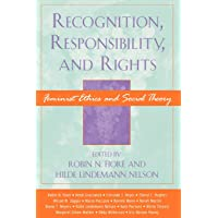 Recognition, Responsibility, and Rights: Feminist Ethics and Social Theory