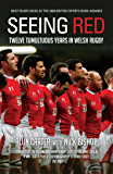 Seeing Red: Twelve Tumultuous Years in Welsh Rugby