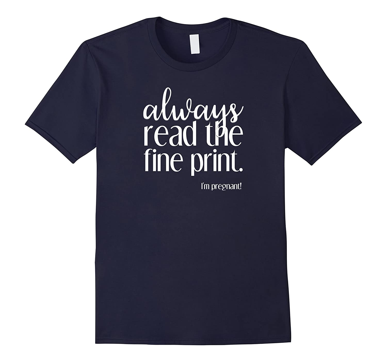 Always Read the Fine Print Im Pregnant Announcement T-Shirt-PL