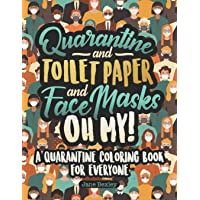 Quarantine and Toilet Paper and Face Masks Oh My! A Quarantine Coloring Book For Everyone: A Funny Coloring Book For…