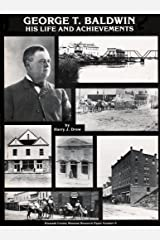 George T. Baldwin: His life and achievements (Klamath County Museum research paper) Paperback