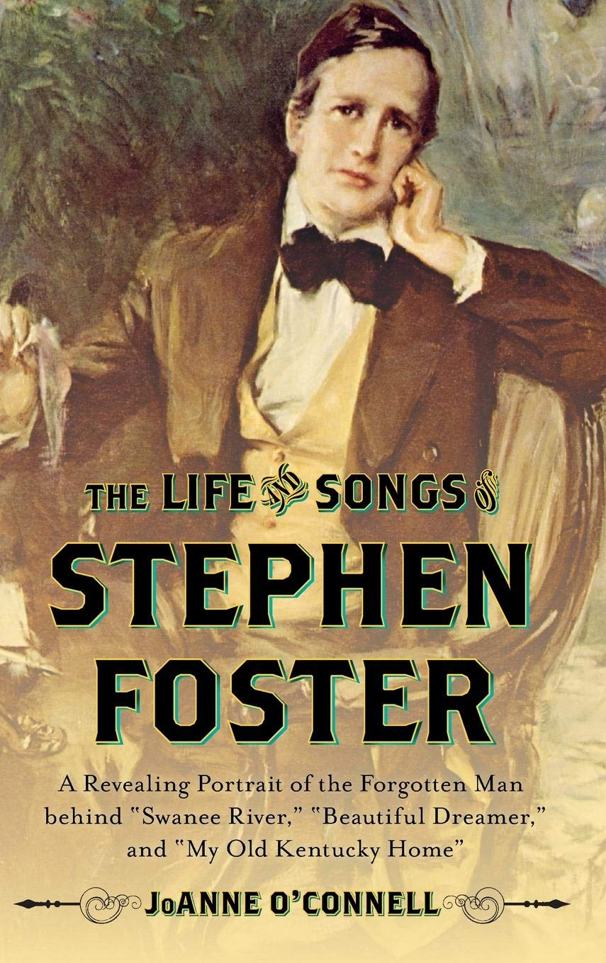 The Life and Songs of Stephen Foster: A Revealing Portrait of the