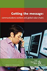 Getting the Message: Communications Workers and Global Value Chains (Work Organisation Labour & Globalisation) Paperback