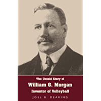 The Untold Story of William G. Morgan, Inventor of Volleyball