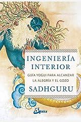 Ingeniería interior: Guía yogui para alcanzar la alegría y el gozo (Espiritualidad) (Spanish Edition) Kindle Edition