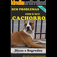 SEM PROBLEMAS COM O SEU CACHORRO (Versão Ampliada): DICAS E SEGREDOS
