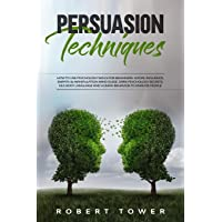 Persuasion Techniques:: How To Use Psychology Skills For Beginners. Social Influence...