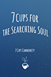 7 Cups for the Searching Soul (English Edition)