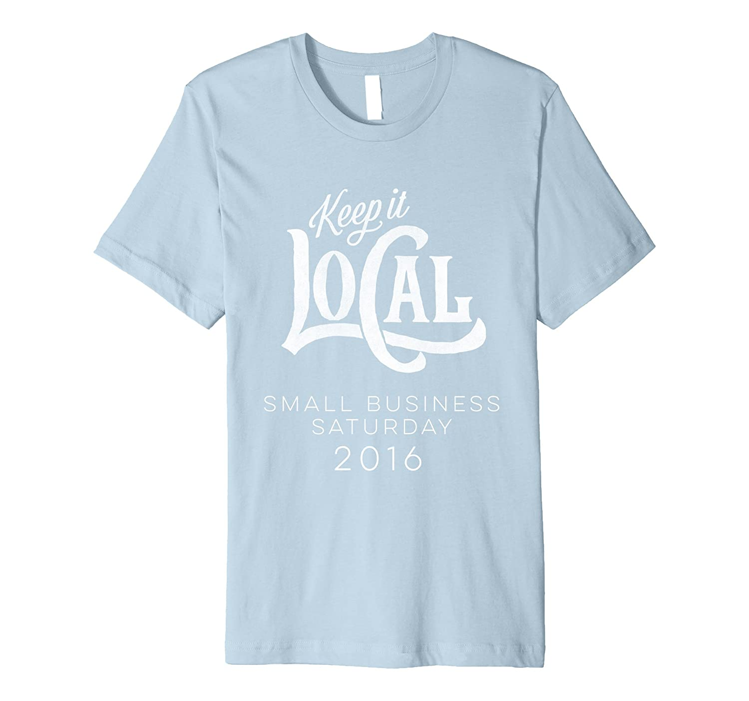 Keep It Local Small Business Saturday Support 2016 T-Shirt-Art