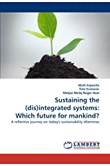Sustaining the (dis)integrated systems: Which future for mankind?: A reflective journey on today's sustainability dilemmas Paperback