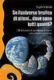 Se l'universo brulica di alieni... dove sono tutti quanti? 75 soluzioni al paradosso di Fermi sulla vita extraterrestre. Ediz. ampliata