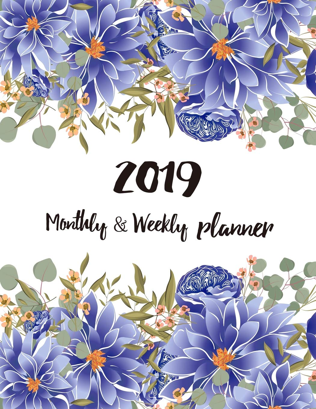 2019 Monthly and Weekly Planner: Beautiful Flower Calendar ...