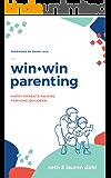 Win + Win Parenting: Happy Parents Raising Thriving Children Parenting Book