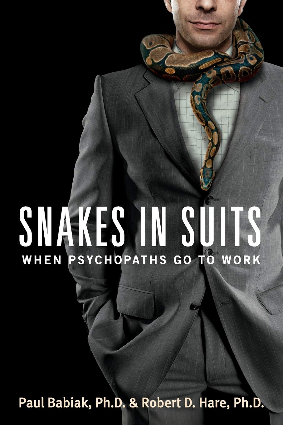 Snakes in Suits: When Psychopaths Go to Work: Paul Babiak