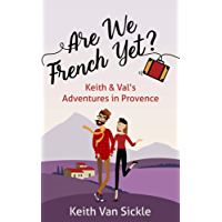 Are We French Yet? Keith & Val's Adventures in Provence