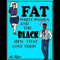 Fat White Women & The Black Men That