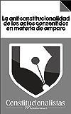 La anticonstitucionalidad de los actos consentidos en materia de amparo