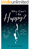 Why Can't I Be Happy: From Self Hate to Self Love