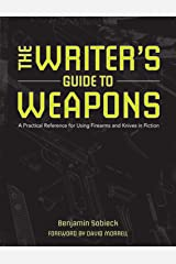 The Writer's Guide to Weapons: A Practical Reference for Using Firearms and Knives in Fiction Kindle Edition