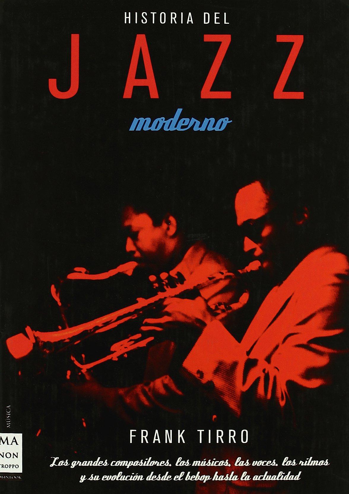 Historia del jazz moderno: Los grandes compositores, los músicos ...