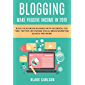 Blogging: Make Passive Income in 2019, Build Your Online Business with Facebook, You Tube, Twitter, Instagram, Social Media Marketing Secrets and More! (English Edition)