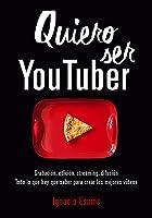 Quiero Ser Youtuber: ¡Todo Lo Que Hay Que Saber