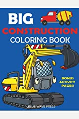 Big Construction Coloring Book: Including Excavators, Cranes, Dump Trucks, Cement Trucks, Steam Rollers, and Bonus Activity Pages Paperback
