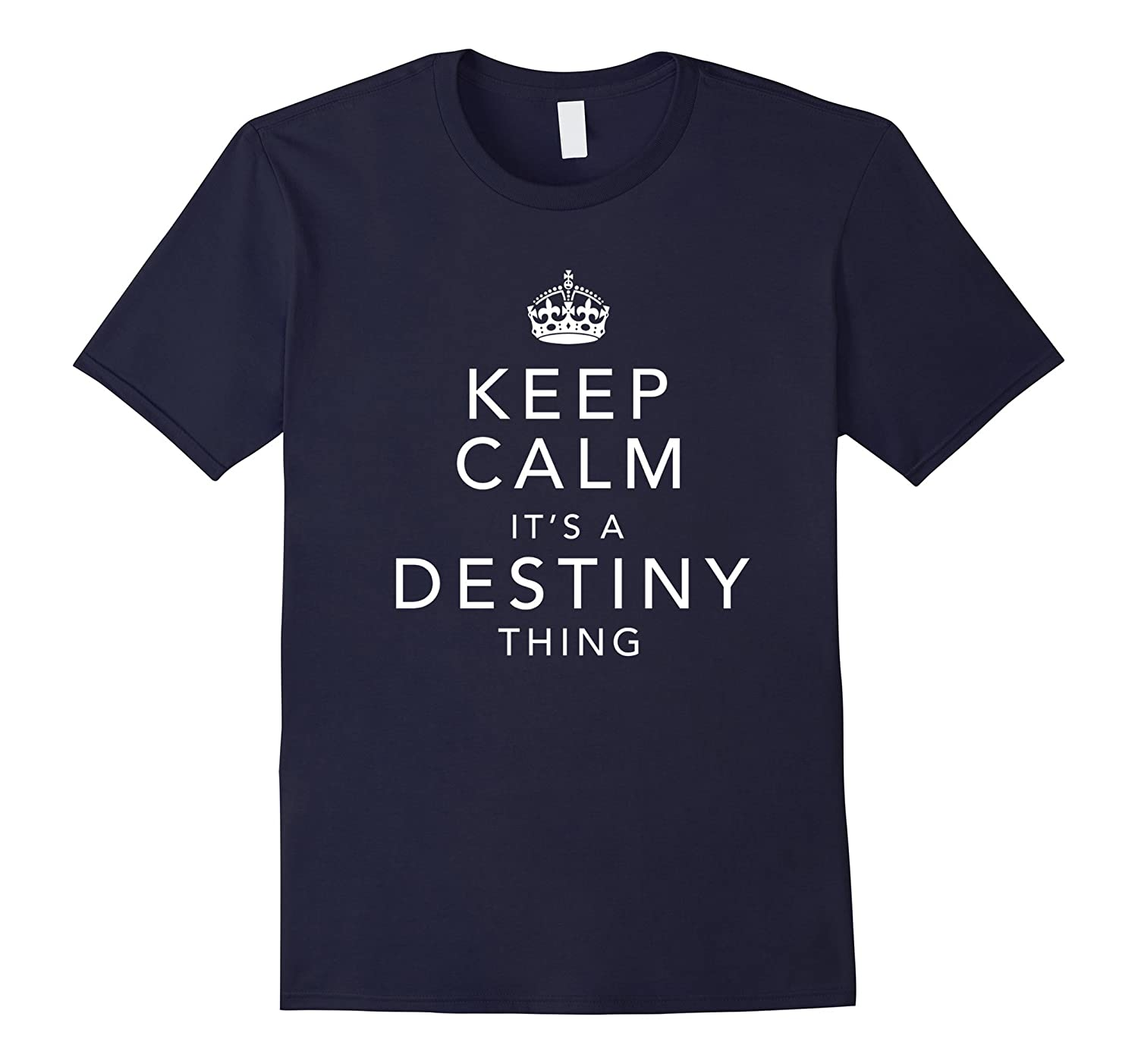 Keep Calm It's A Destiny Thing First Name Gift T-Shirt-TH