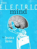 The Electric Mind: One Woman's Battle Against Paralysis at the Frontiers of Science (Kindle Single)