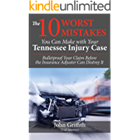 The 10 Worst Mistakes You Can Make with Your Tennessee Injury Case: Bulletproof Your Claim Before the Insurance Adjuster Can Destroy It