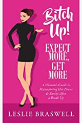 Bitch Up! Expect More, Get More: A Woman's Guide to Maintaining Her Power and Sanity After a Breakup Kindle Edition