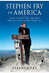 Stephen Fry in America: Fifty States and the Man Who Set Out to See Them All Kindle Edition