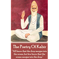 """The Poetry Of Kabir: """"All know that the drop merges into the ocean, but few know that the ocean merges into the drop."""""""