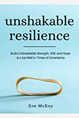 Unshakable Resilience: Build Unbreakable Strength, Will, and Hope to Live Well in Times of Uncertainty (Emotional Maturity Book 3) Kindle Edition