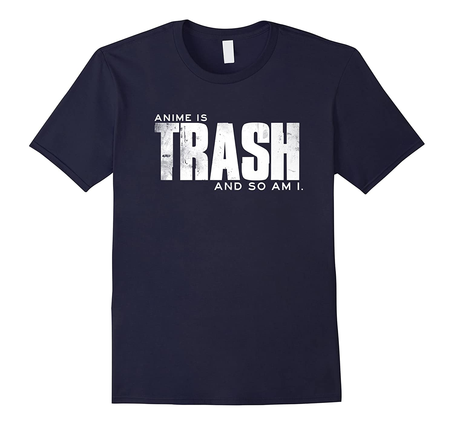 Anime Is Trash and So Am I Otaku Anime Trash T-shirt-CL