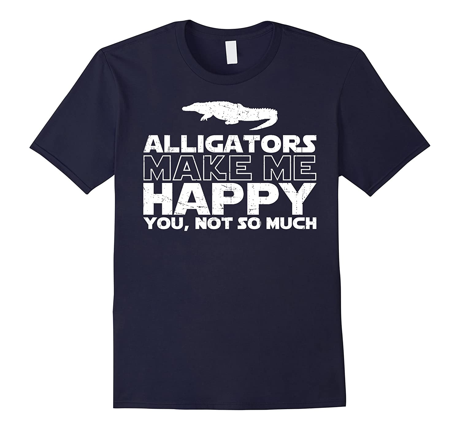 Alligators Make Me Happy T Shirt Gifts For Alligator Lover-CD