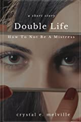 Double Life: How To Not Be A Mistress Kindle Edition