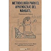 METODOLOGÍA PARA EL APRENDIZAJE DEL NÁHUATL: Planteamientos básicos (Spanish Edition)